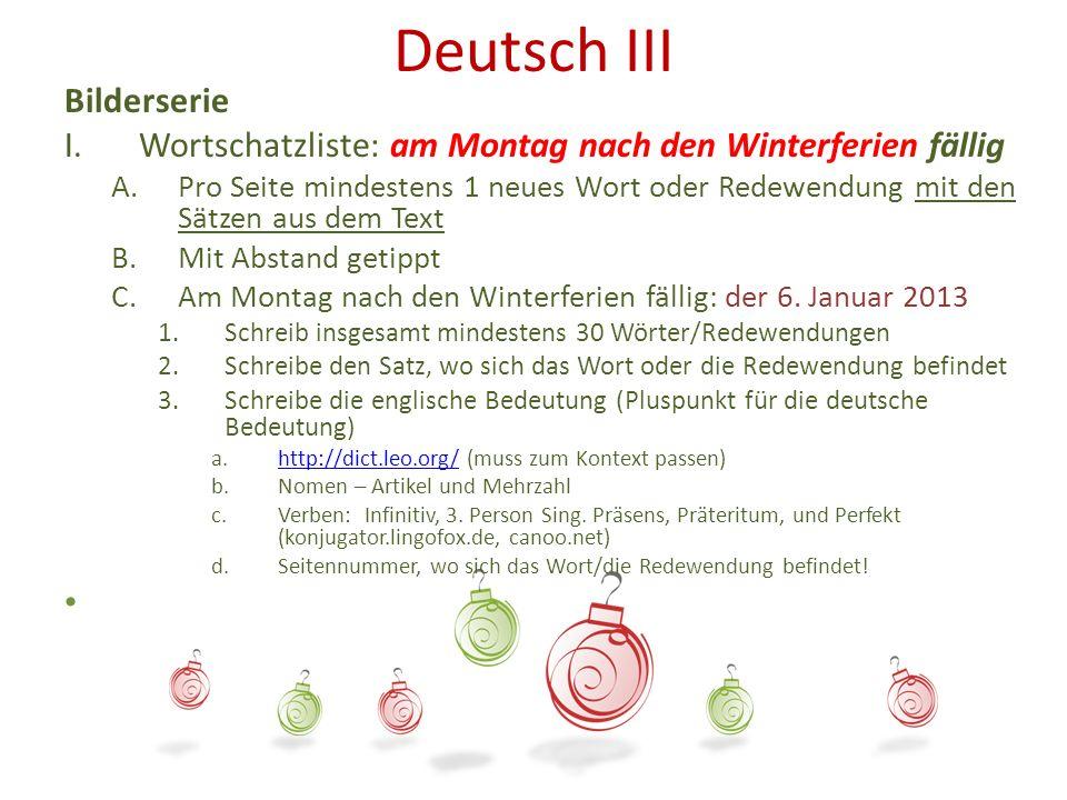 Deutsch III Bilderserie I. Wortschatzliste: am Montag nach den Winterferien fällig A.Pro Seite mindestens 1 neues Wort oder Redewendung mit den Sätzen