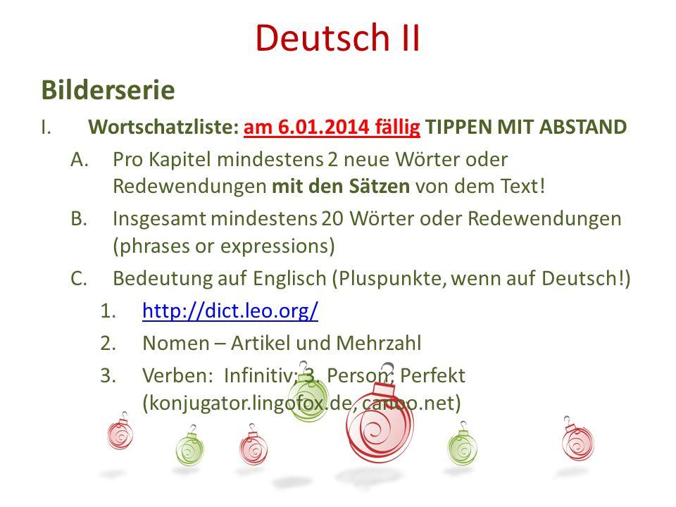 Deutsch II Bilderserie I. Wortschatzliste: am 6.01.2014 fällig TIPPEN MIT ABSTAND A.Pro Kapitel mindestens 2 neue Wörter oder Redewendungen mit den Sä