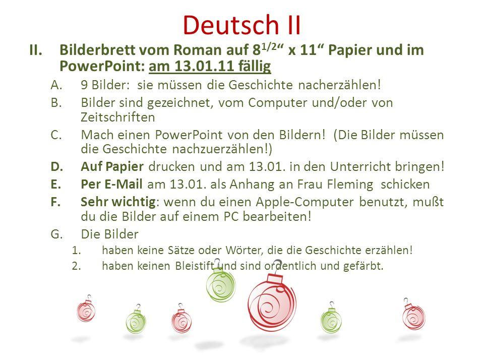 Deutsch II II.Bilderbrett vom Roman auf 8 1/2 x 11 Papier und im PowerPoint: am 13.01.11 fällig A.9 Bilder: sie müssen die Geschichte nacherzählen! B.