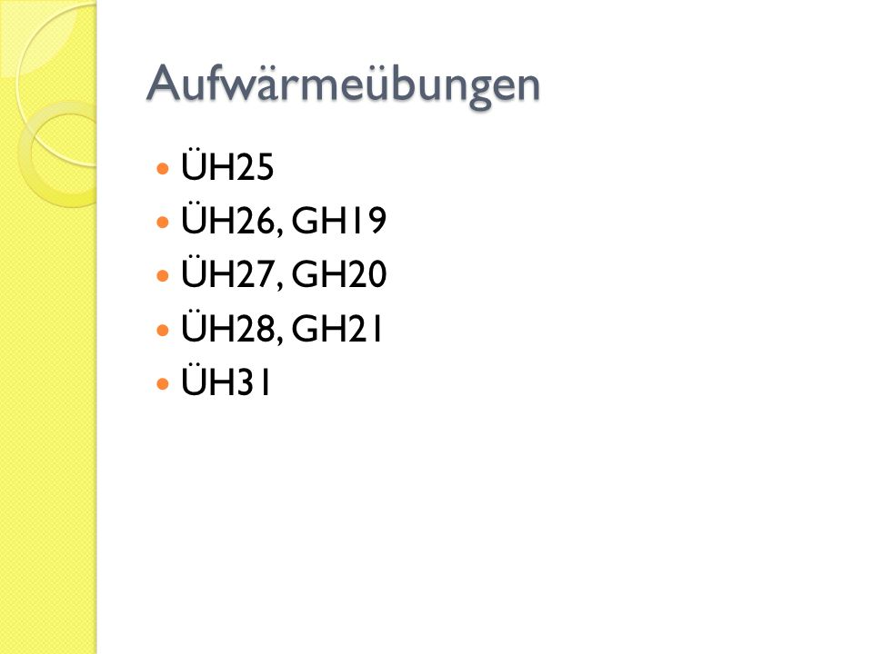 Aufwärmeübungen ÜH25 ÜH26, GH19 ÜH27, GH20 ÜH28, GH21 ÜH31