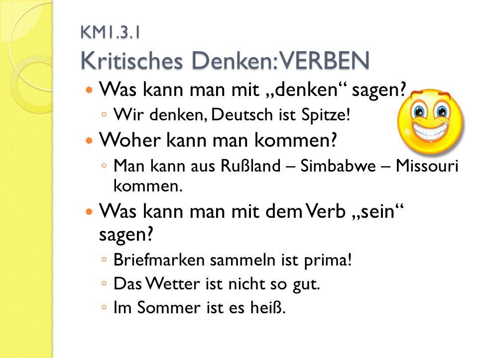 Was kann man mit denken sagen? Wir denken, Deutsch ist Spitze! Woher kann man kommen? Man kann aus Rußland – Simbabwe – Missouri kommen. Was kann man