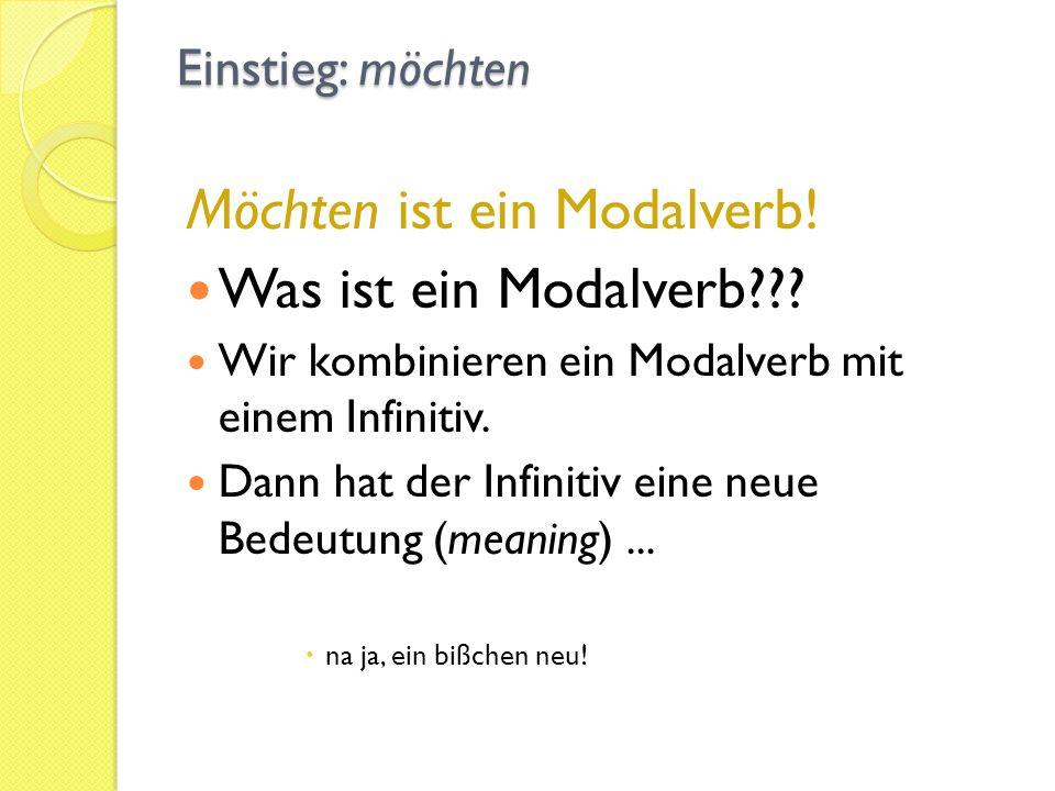 Einstieg: möchten Möchten ist ein Modalverb! Was ist ein Modalverb??? Wir kombinieren ein Modalverb mit einem Infinitiv. Dann hat der Infinitiv eine n