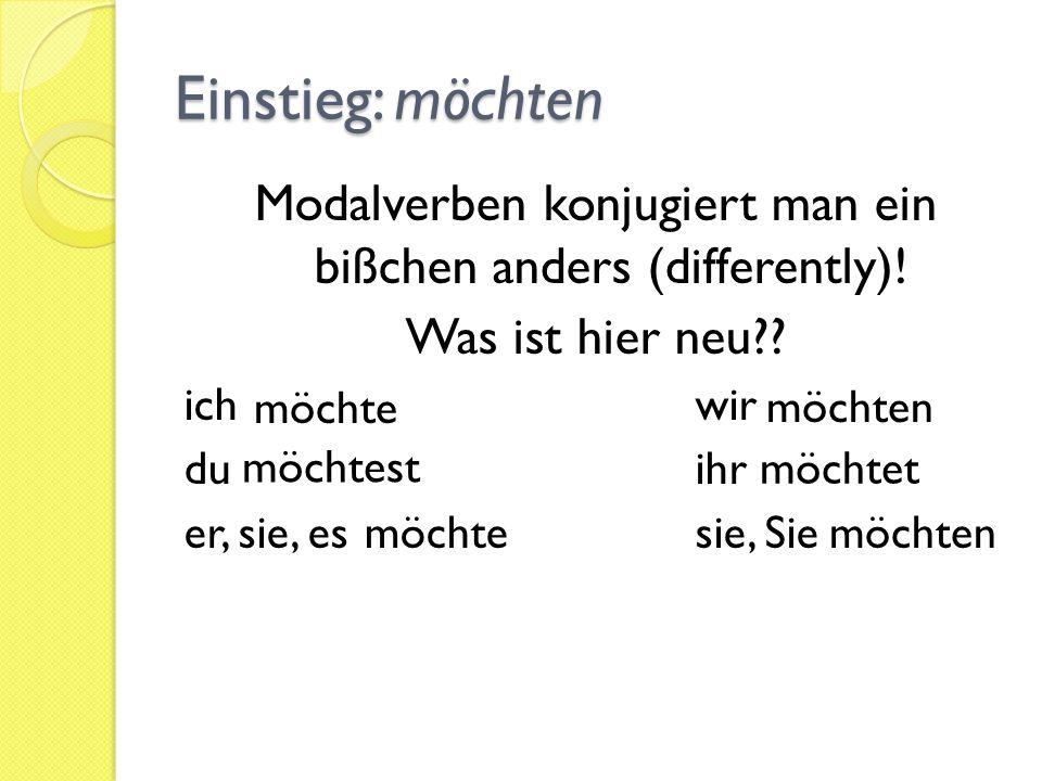 Modalverben konjugiert man ein bißchen anders (differently)! Was ist hier neu?? ichwir duihr er, sie, essie, Sie möchte möchtest möchte möchten möchte