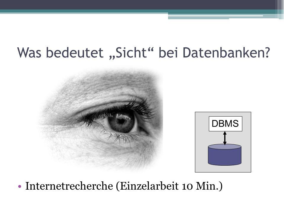 Was bedeutet Sicht bei Datenbanken? Internetrecherche (Einzelarbeit 10 Min.) DBMS