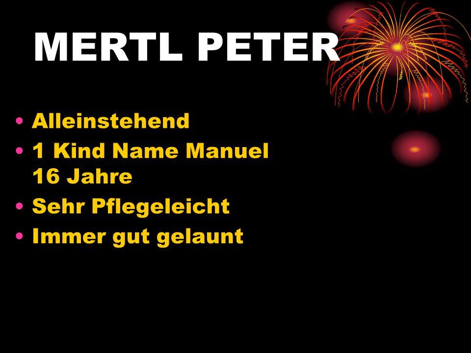 MERTL PETER Alleinstehend 1 Kind Name Manuel 16 Jahre Sehr Pflegeleicht Immer gut gelaunt