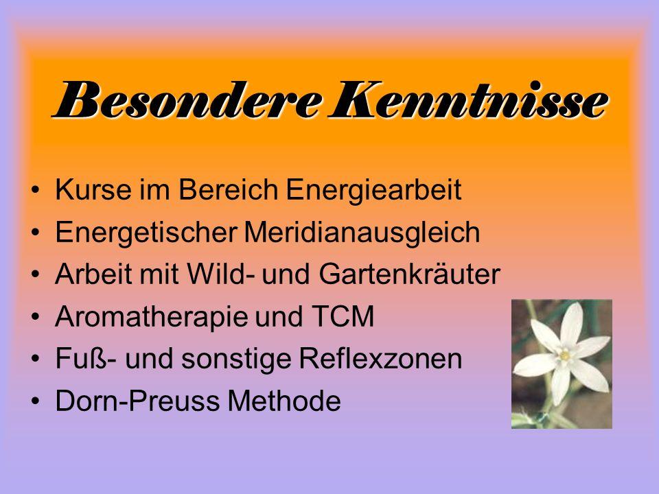 Besondere Kenntnisse Kurse im Bereich Energiearbeit Energetischer Meridianausgleich Arbeit mit Wild- und Gartenkräuter Aromatherapie und TCM Fuß- und