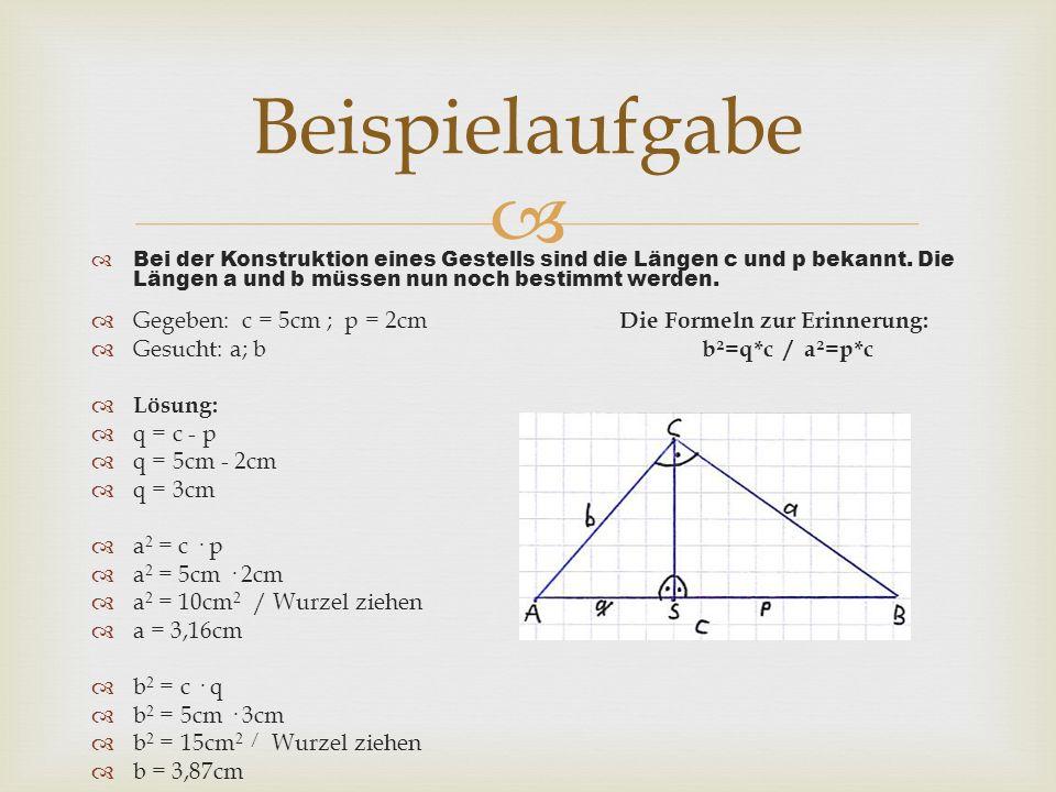 Bei der Konstruktion eines Gestells sind die Längen c und p bekannt. Die Längen a und b müssen nun noch bestimmt werden. Gegeben: c = 5cm ; p = 2cm Di