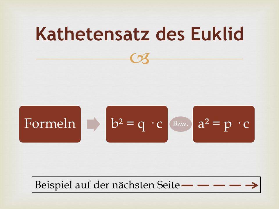 Kathetensatz des Euklid Beispiel auf der nächsten Seite Formelnb² = q · c Bzw. a² = p · c