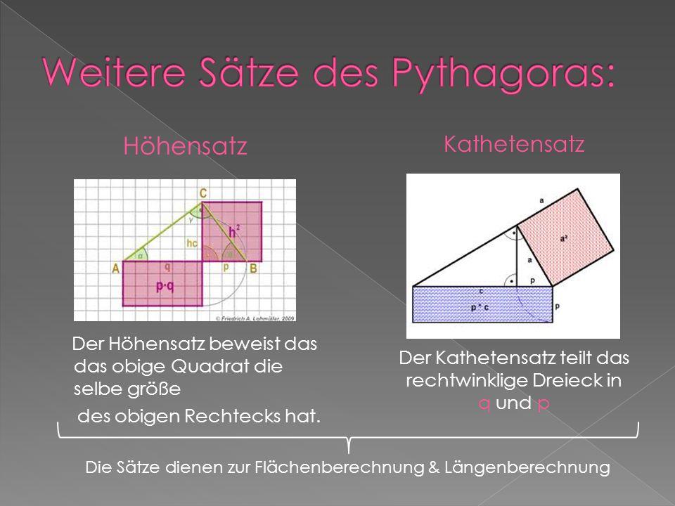 Höhensatz Der Höhensatz beweist das das obige Quadrat die selbe größe des obigen Rechtecks hat. Kathetensatz Der Kathetensatz teilt das rechtwinklige