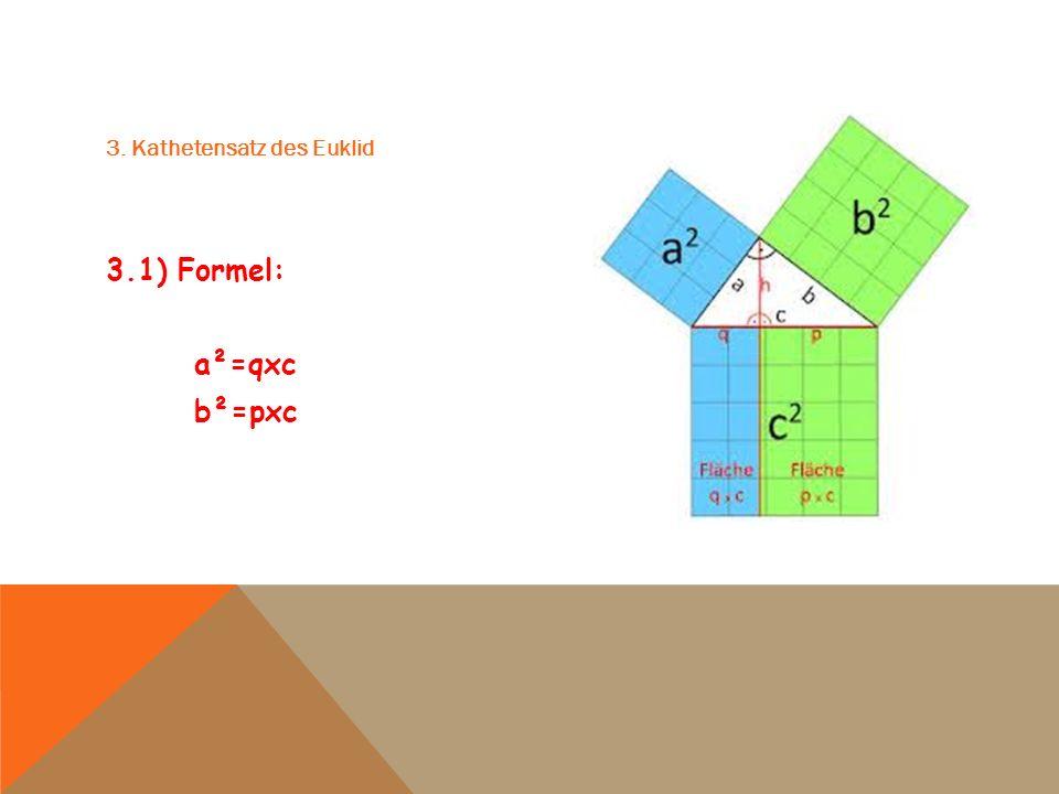 3. Kathetensatz des Euklid 3.1) Formel: a²=qxc b²=pxc