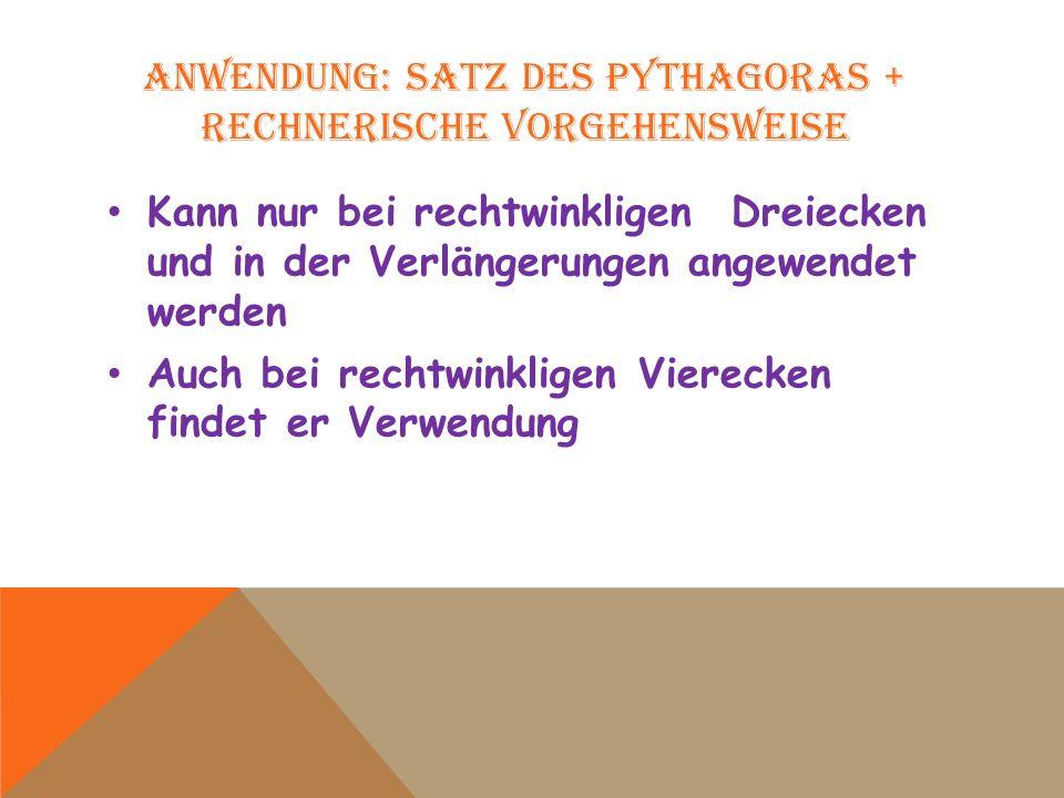 ANWENDUNG: SATZ DES PYTHAGORAS + RECHNERISCHE VORGEHENSWEISE Kann nur bei rechtwinkligen Dreiecken und in der Verlängerungen angewendet werden Auch be