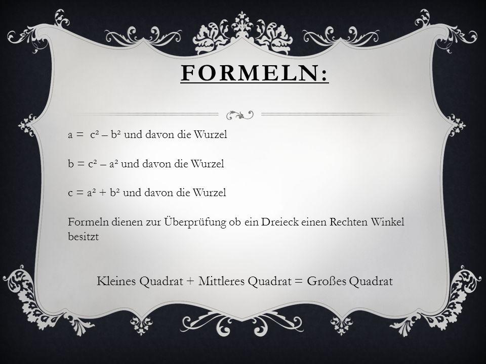 FORMELN: a = c² – b² und davon die Wurzel b = c² – a² und davon die Wurzel c = a² + b² und davon die Wurzel Formeln dienen zur Überprüfung ob ein Drei