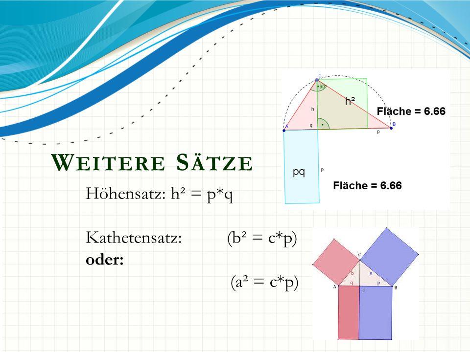 W EITERE S ÄTZE Höhensatz: h² = p*q Kathetensatz: (b² = c*p) oder: (a² = c*p)