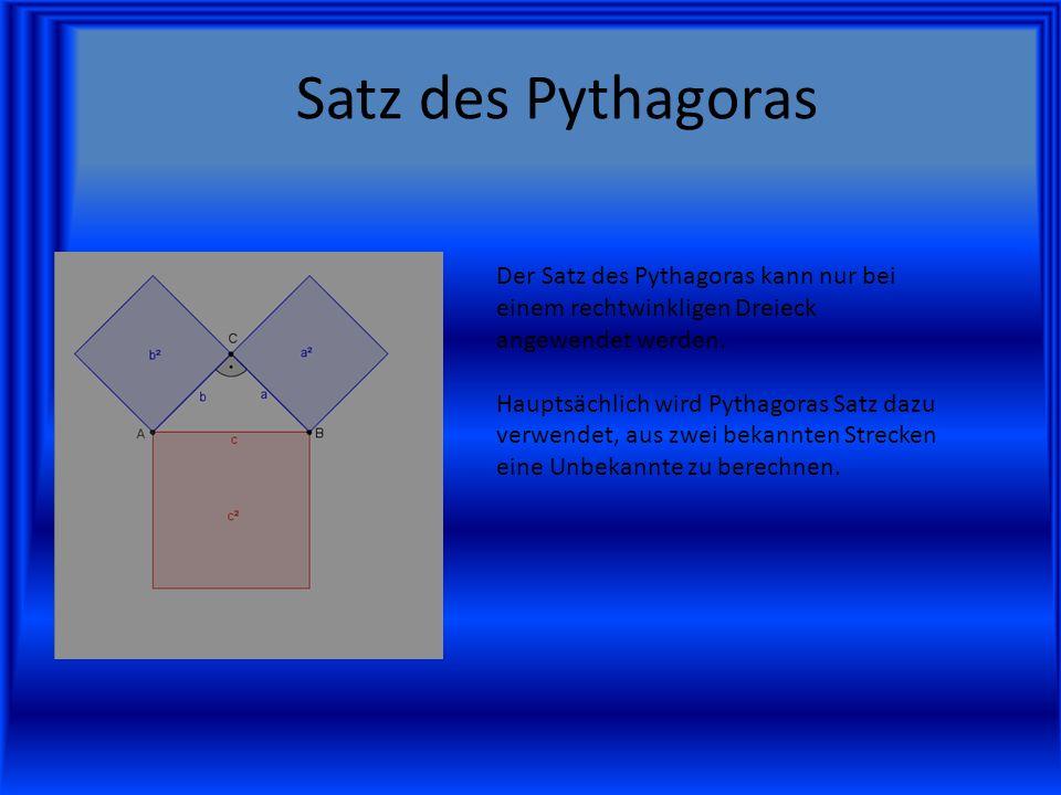Satz des Pythagoras Der Satz des Pythagoras kann nur bei einem rechtwinkligen Dreieck angewendet werden. Hauptsächlich wird Pythagoras Satz dazu verwe