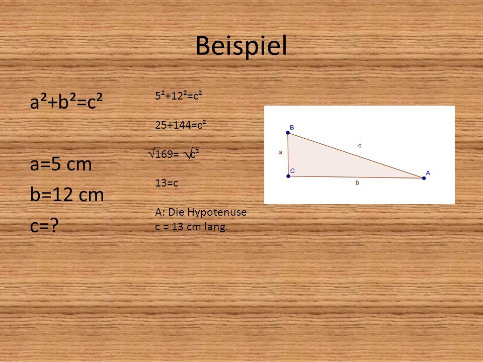 Beispiel a²+b²=c² a=5 cm b=12 cm c=? 5²+12²=c² 25+144=c² 169= c² 13=c A: Die Hypotenuse c = 13 cm lang.