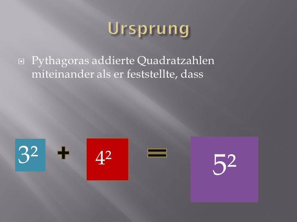 Pythagoras addierte Quadratzahlen miteinander als er feststellte, dass 3² 4² 5²