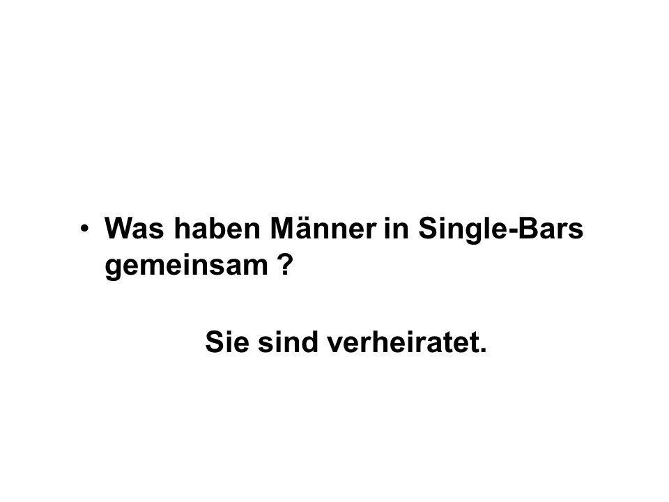 Was haben Männer in Single-Bars gemeinsam ? Sie sind verheiratet.