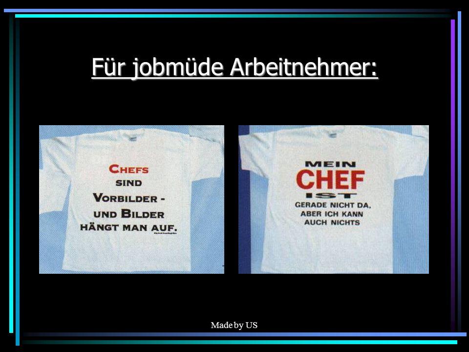 Made by US Für jobmüde Arbeitnehmer: