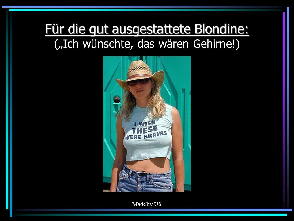 Made by US Für die gut ausgestattete Blondine: Für die gut ausgestattete Blondine: (Ich wünschte, das wären Gehirne!)