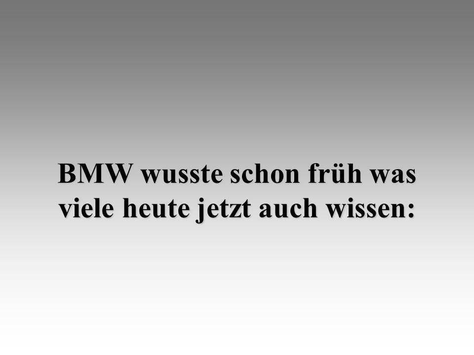 BMW wusste schon früh was viele heute jetzt auch wissen: