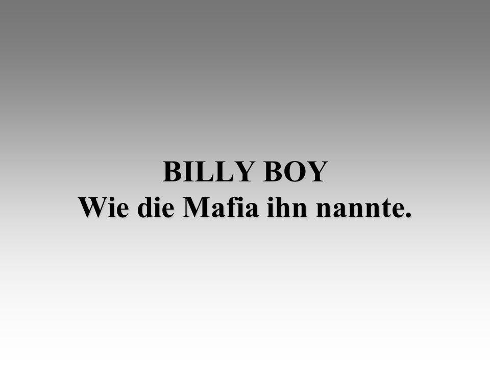 BILLY BOY Wie die Mafia ihn nannte.
