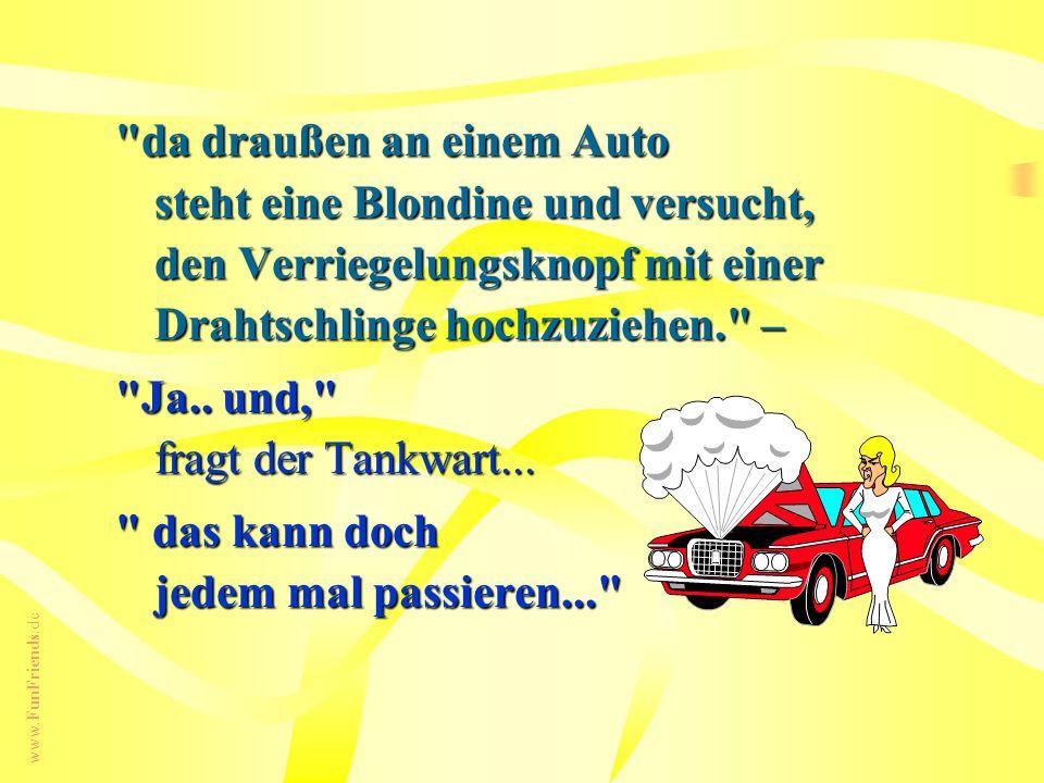 www.FunFriends.de da draußen an einem Auto steht eine Blondine und versucht, den Verriegelungsknopf mit einer Drahtschlinge hochzuziehen. – Ja..