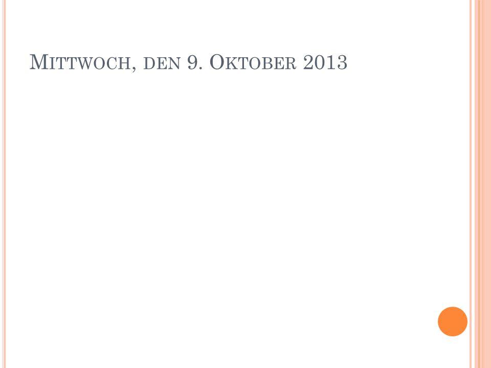 M ITTWOCH, DEN 9. O KTOBER 2013