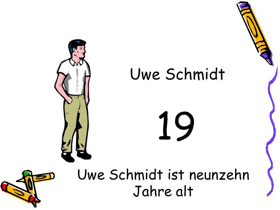 19 Uwe Schmidt Uwe Schmidt ist neunzehn Jahre alt