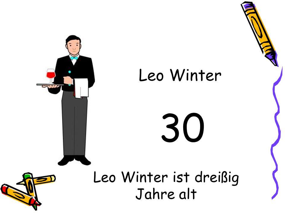 30 Leo Winter Leo Winter ist dreißig Jahre alt