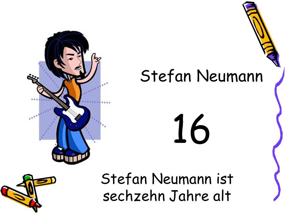 16 Stefan Neumann Stefan Neumann ist sechzehn Jahre alt