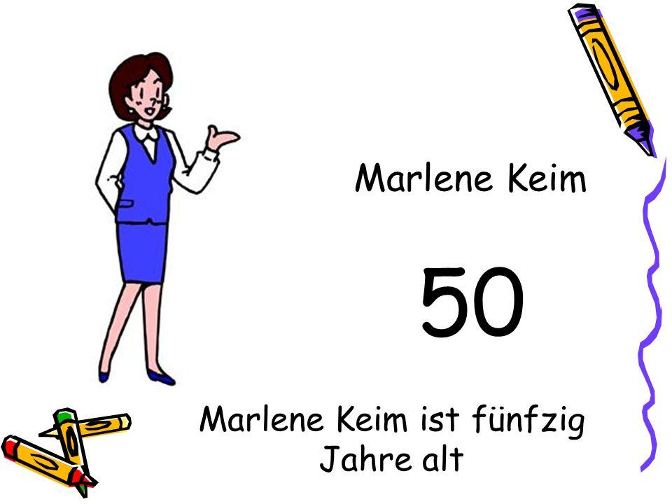 50 Marlene Keim Marlene Keim ist fünfzig Jahre alt