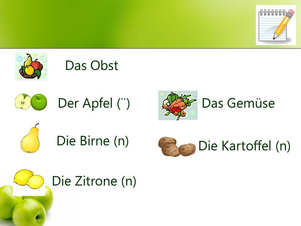 Das Obst Der Apfel (¨) Die Birne (n) Die Zitrone (n) Das Gemüse Die Kartoffel (n)