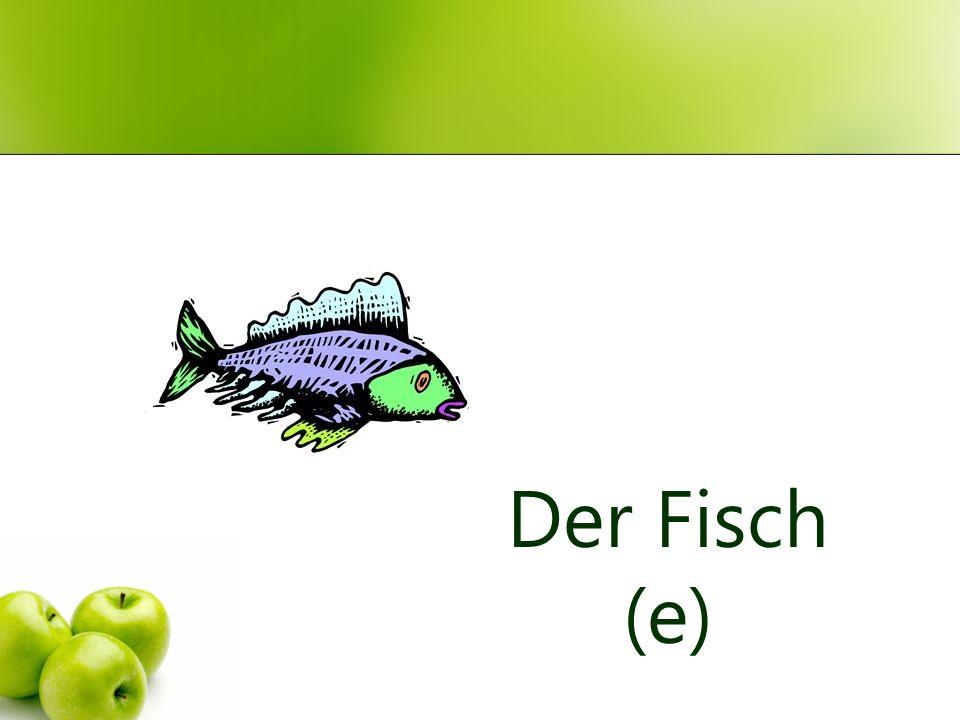 Der Fisch (e)