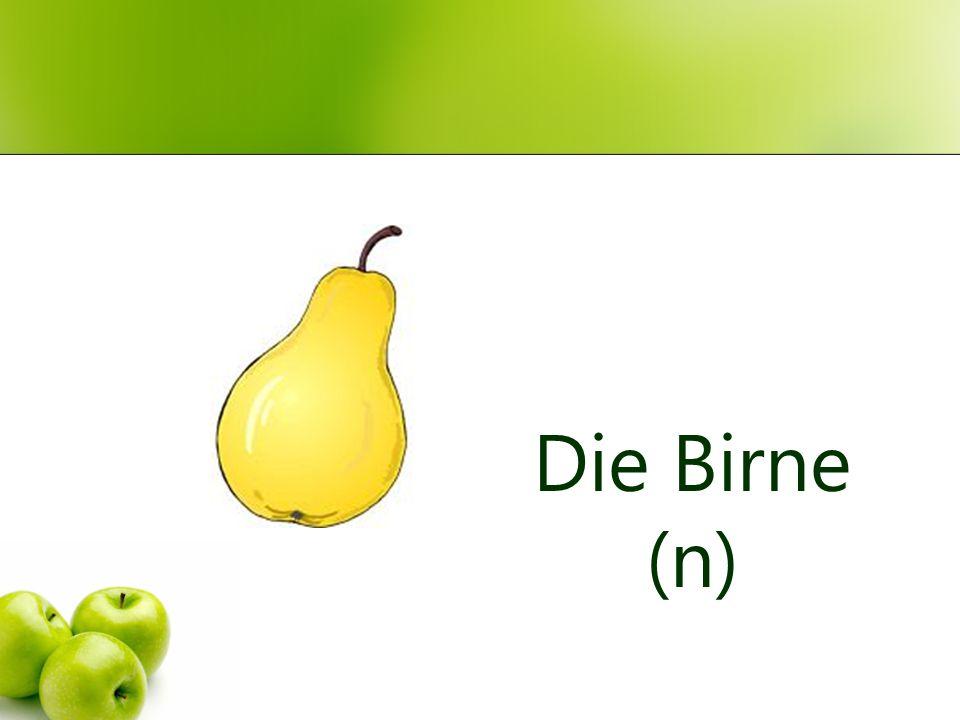 Die Birne (n)