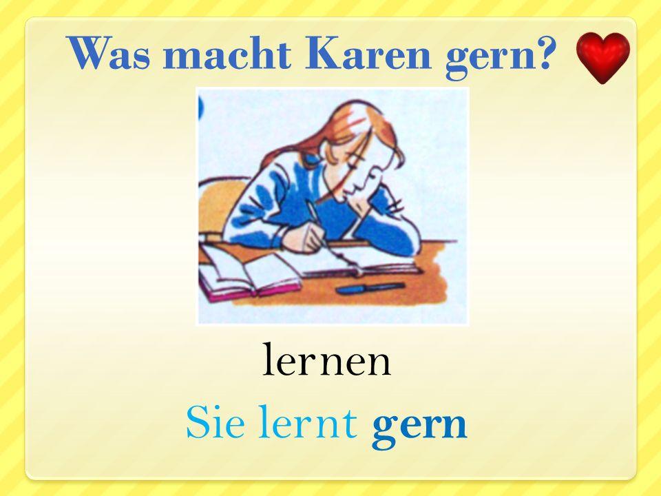 singen Sie singt nicht gern Was macht Karen nicht gern?
