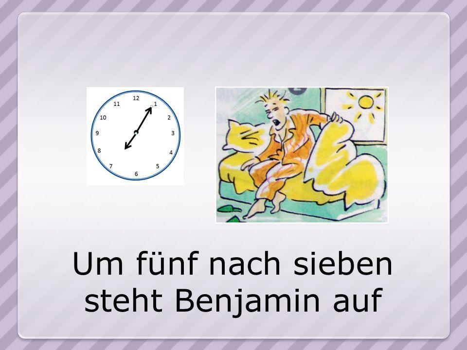 Um zwanzig nach sieben frühstückt Benjamin