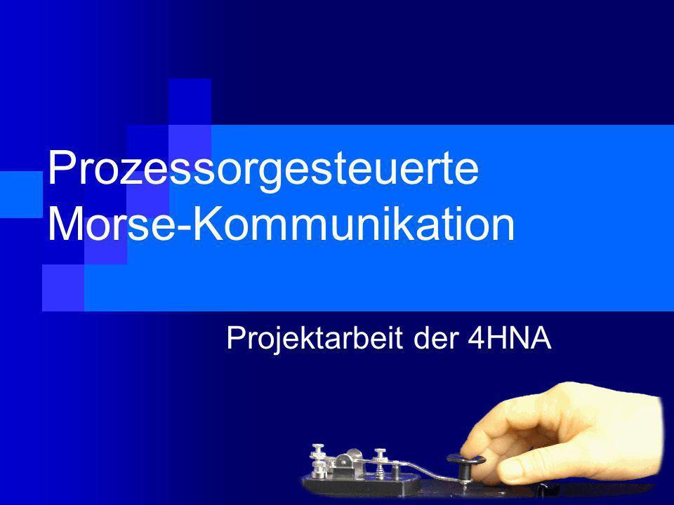 Prozessorgesteuerte Morse-Kommunikation Projektarbeit der 4HNA