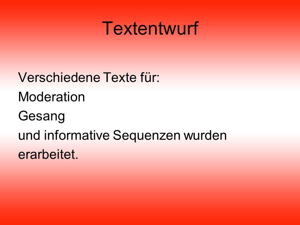 Textentwurf Verschiedene Texte für: Moderation Gesang und informative Sequenzen wurden erarbeitet.