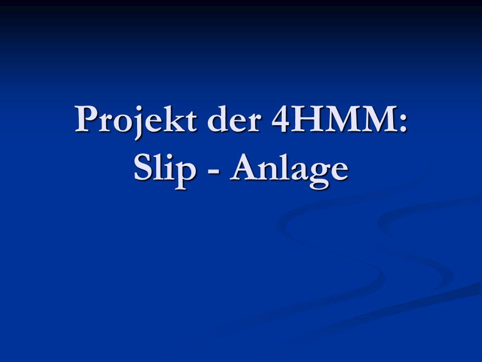 Projekt der 4HMM: Slip - Anlage