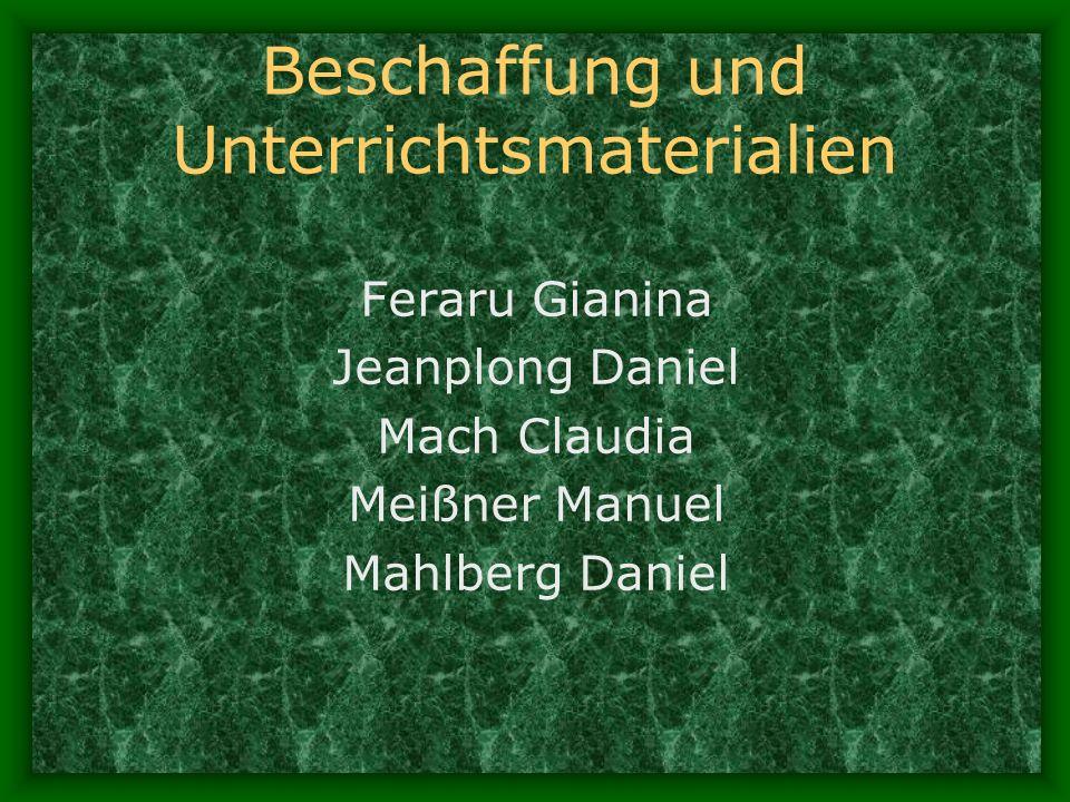 Beschaffung und Unterrichtsmaterialien Feraru Gianina Jeanplong Daniel Mach Claudia Meißner Manuel Mahlberg Daniel