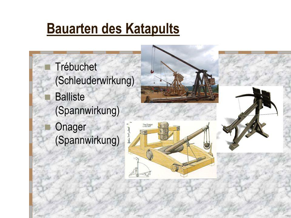 Bauarten des Katapults Trébuchet (Schleuderwirkung) Balliste (Spannwirkung) Onager (Spannwirkung)