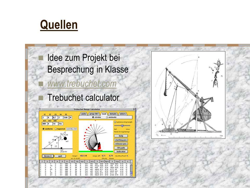 Quellen Idee zum Projekt bei Besprechung in Klasse www.trebuchet.com Trebuchet calculator