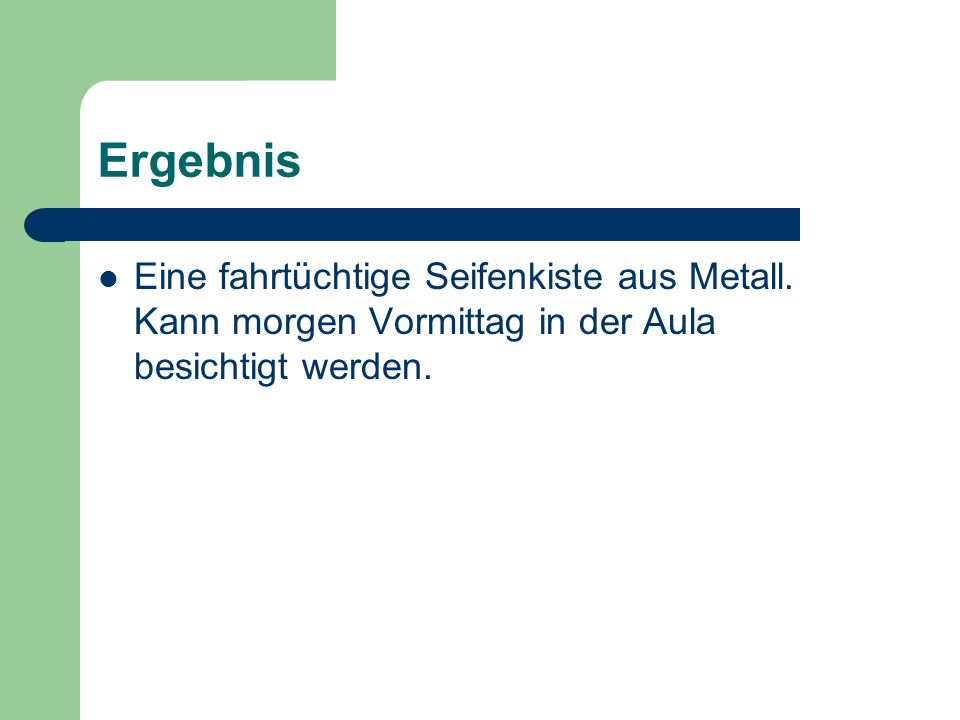Ergebnis Eine fahrtüchtige Seifenkiste aus Metall.