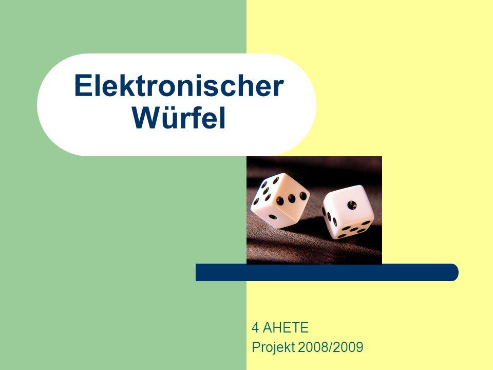 Elektronischer Würfel 4 AHETE Projekt 2008/2009