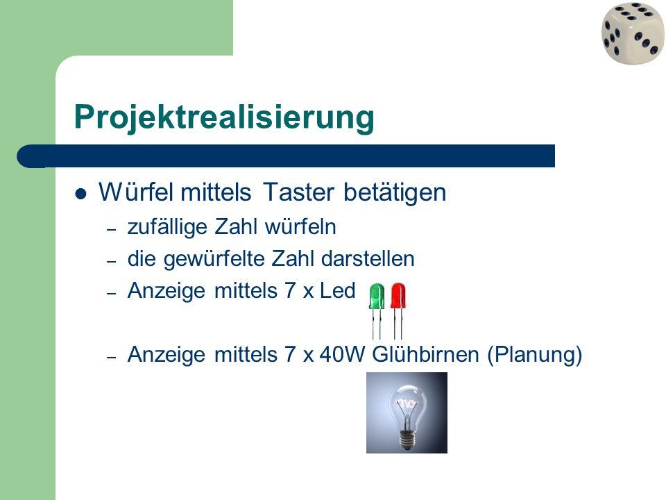 Projektrealisierung Würfel mittels Taster betätigen – zufällige Zahl würfeln – die gewürfelte Zahl darstellen – Anzeige mittels 7 x Led – Anzeige mitt