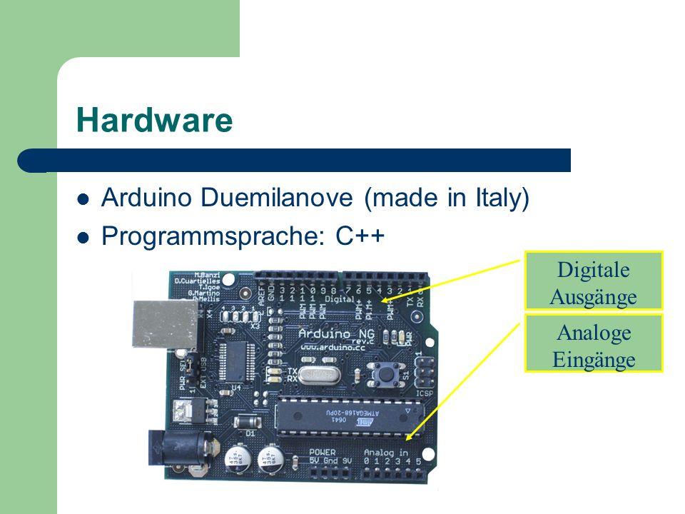 Hardware Arduino Duemilanove (made in Italy) Programmsprache: C++ Digitale Ausgänge Analoge Eingänge
