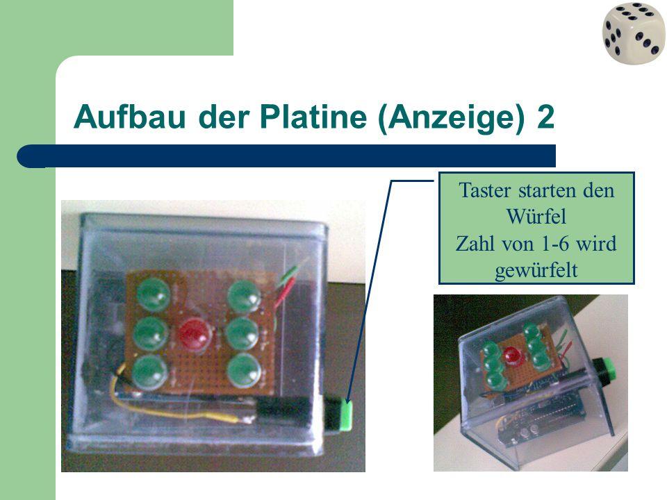 Aufbau der Platine (Anzeige) 2 Taster starten den Würfel Zahl von 1-6 wird gewürfelt