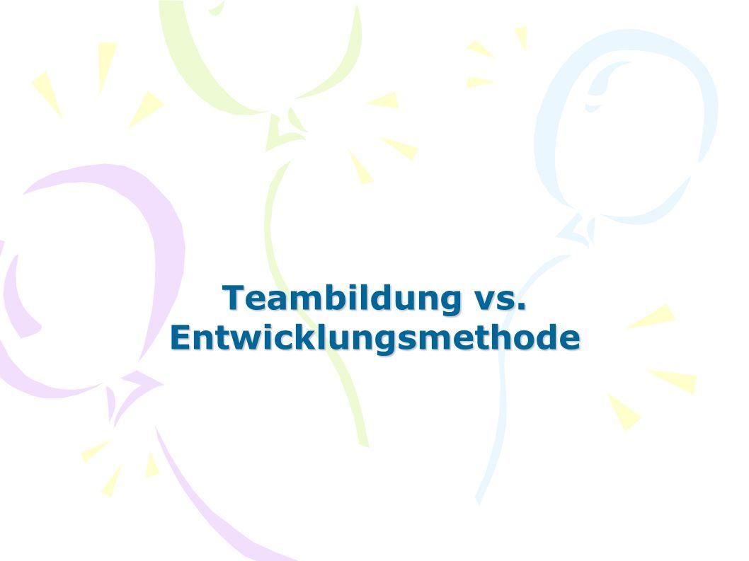 Teambildung vs. Entwicklungsmethode