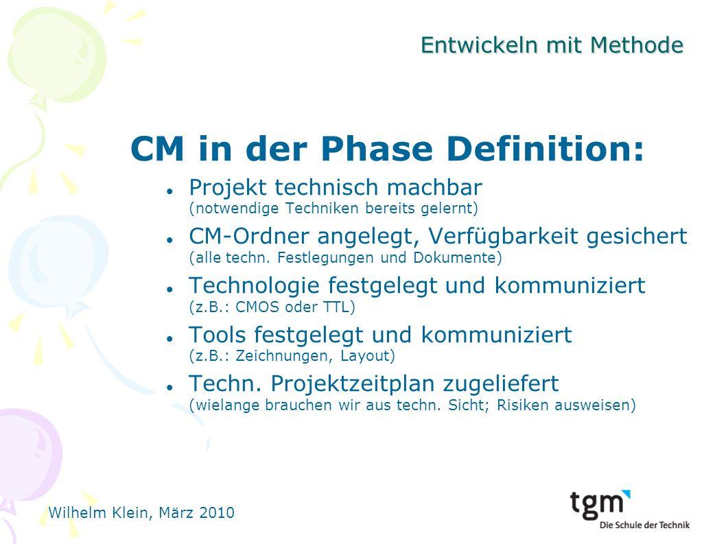 Wilhelm Klein, März 2010 Entwickeln mit Methode CM in der Phase Definition: Projekt technisch machbar (notwendige Techniken bereits gelernt) CM-Ordner angelegt, Verfügbarkeit gesichert (alle techn.