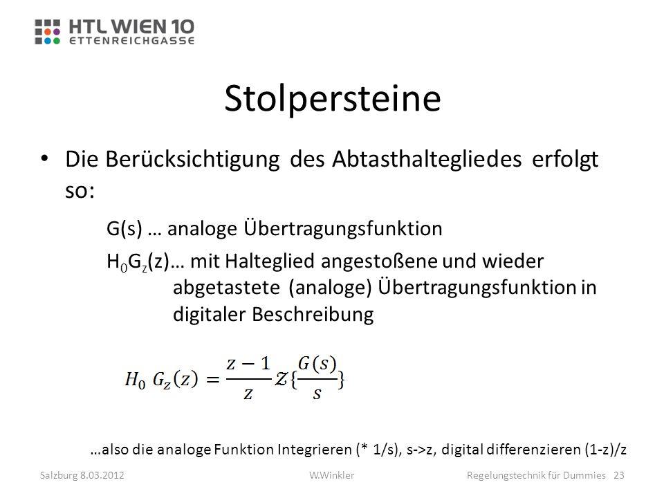 Stolpersteine Die Berücksichtigung des Abtasthaltegliedes erfolgt so: G(s) … analoge Übertragungsfunktion H 0 G z (z)… mit Halteglied angestoßene und